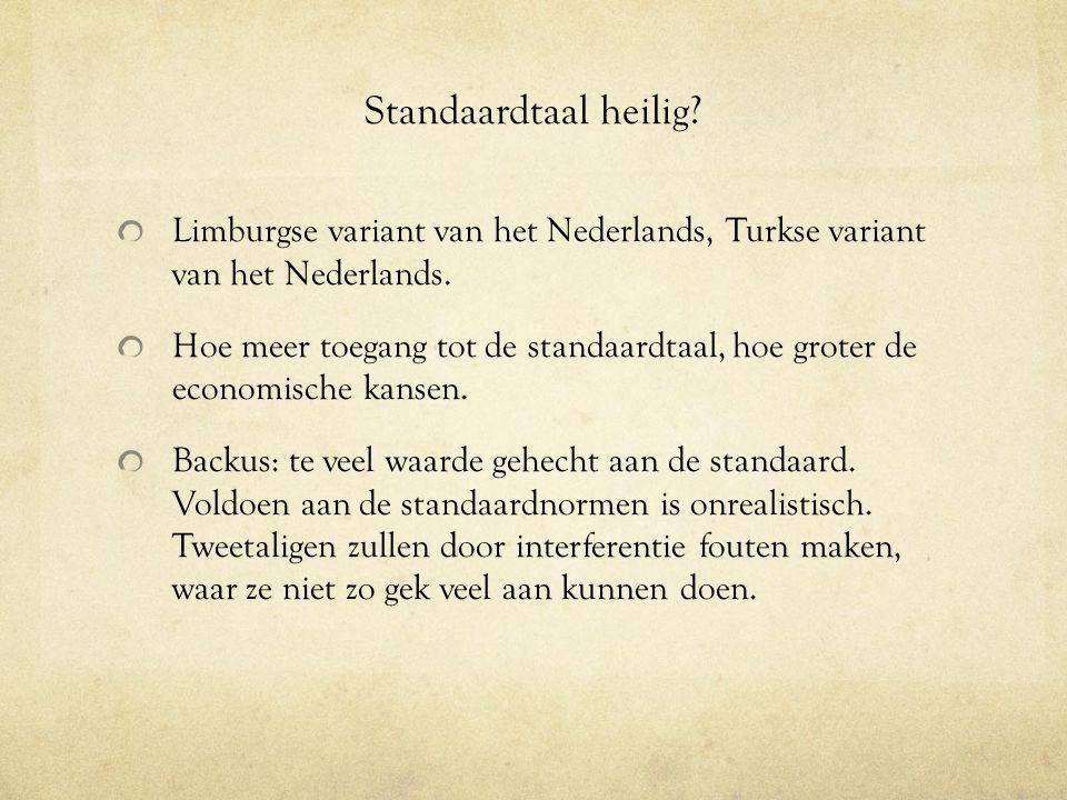 Standaardtaal heilig? Limburgse variant van het Nederlands, Turkse variant van het Nederlands. Hoe meer toegang tot de standaardtaal, hoe groter de ec