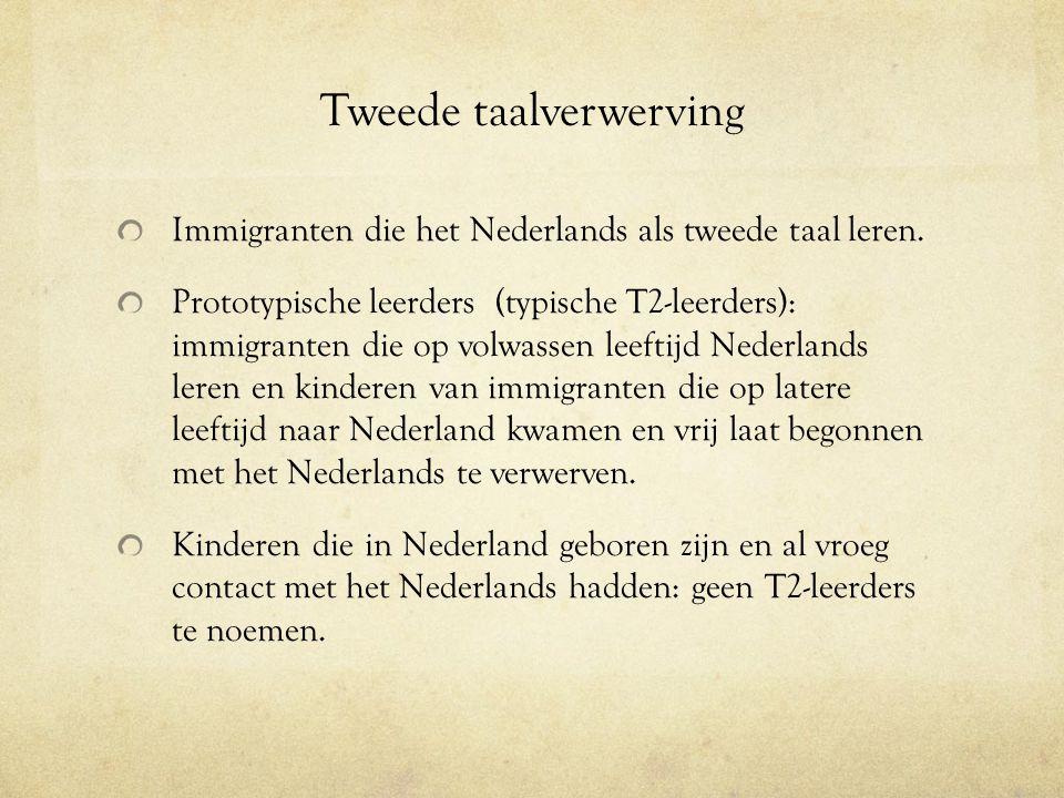 Tweede taalverwerving Immigranten die het Nederlands als tweede taal leren. Prototypische leerders (typische T2-leerders): immigranten die op volwasse