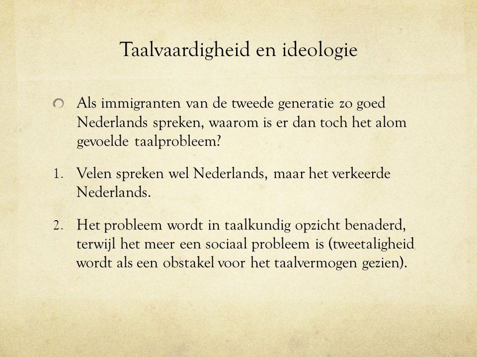 Taalvaardigheid en ideologie Als immigranten van de tweede generatie zo goed Nederlands spreken, waarom is er dan toch het alom gevoelde taalprobleem?