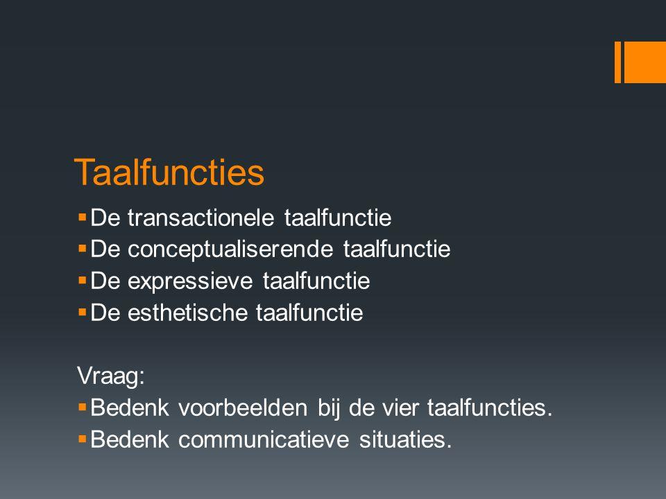 Taalfuncties  De transactionele taalfunctie  De conceptualiserende taalfunctie  De expressieve taalfunctie  De esthetische taalfunctie Vraag:  Be