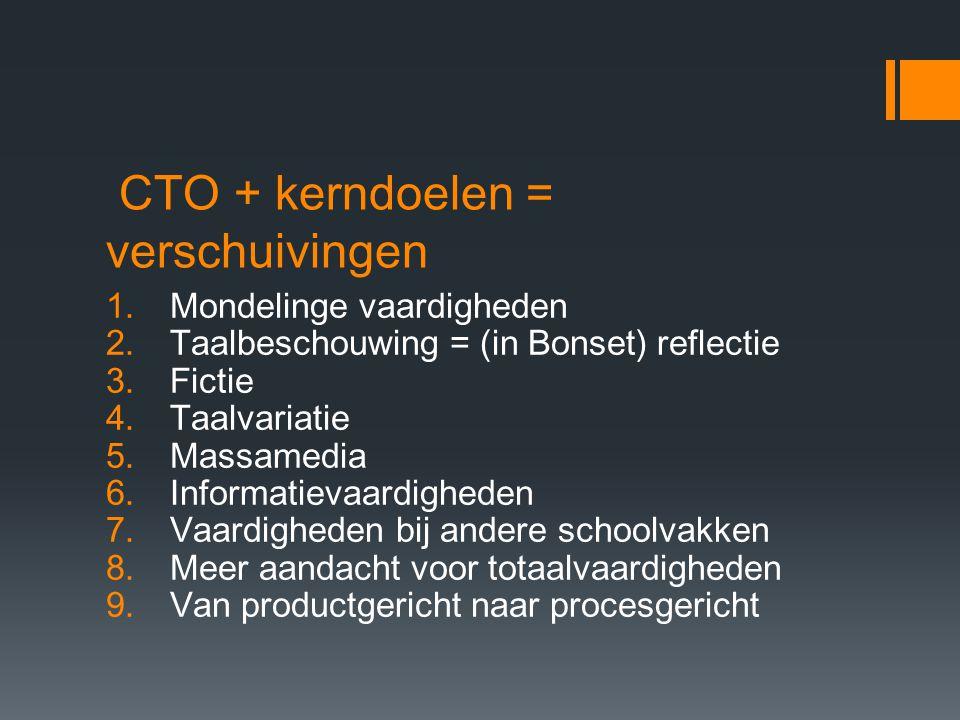 CTO + kerndoelen = verschuivingen 1.Mondelinge vaardigheden 2.Taalbeschouwing = (in Bonset) reflectie 3.Fictie 4.Taalvariatie 5.Massamedia 6.Informati