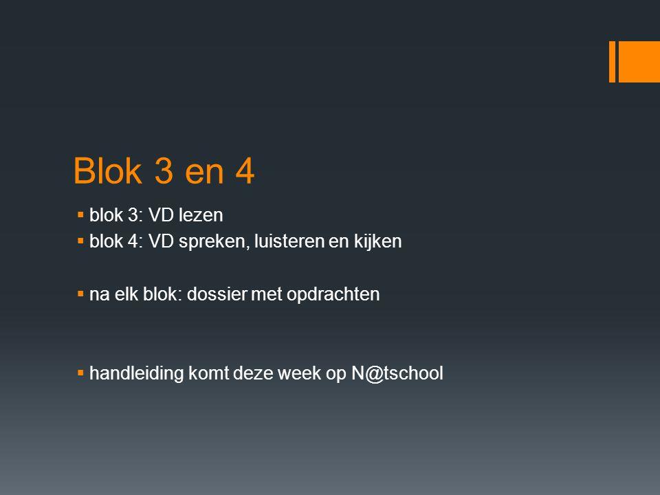 Blok 3 en 4  blok 3: VD lezen  blok 4: VD spreken, luisteren en kijken  na elk blok: dossier met opdrachten  handleiding komt deze week op N@tscho