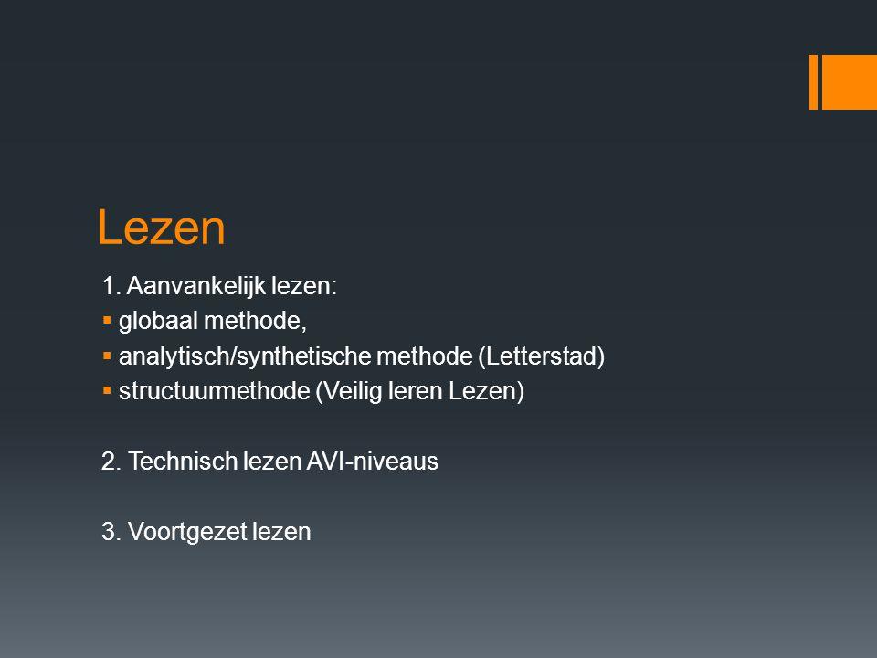 Lezen 1. Aanvankelijk lezen:  globaal methode,  analytisch/synthetische methode (Letterstad)  structuurmethode (Veilig leren Lezen) 2. Technisch le