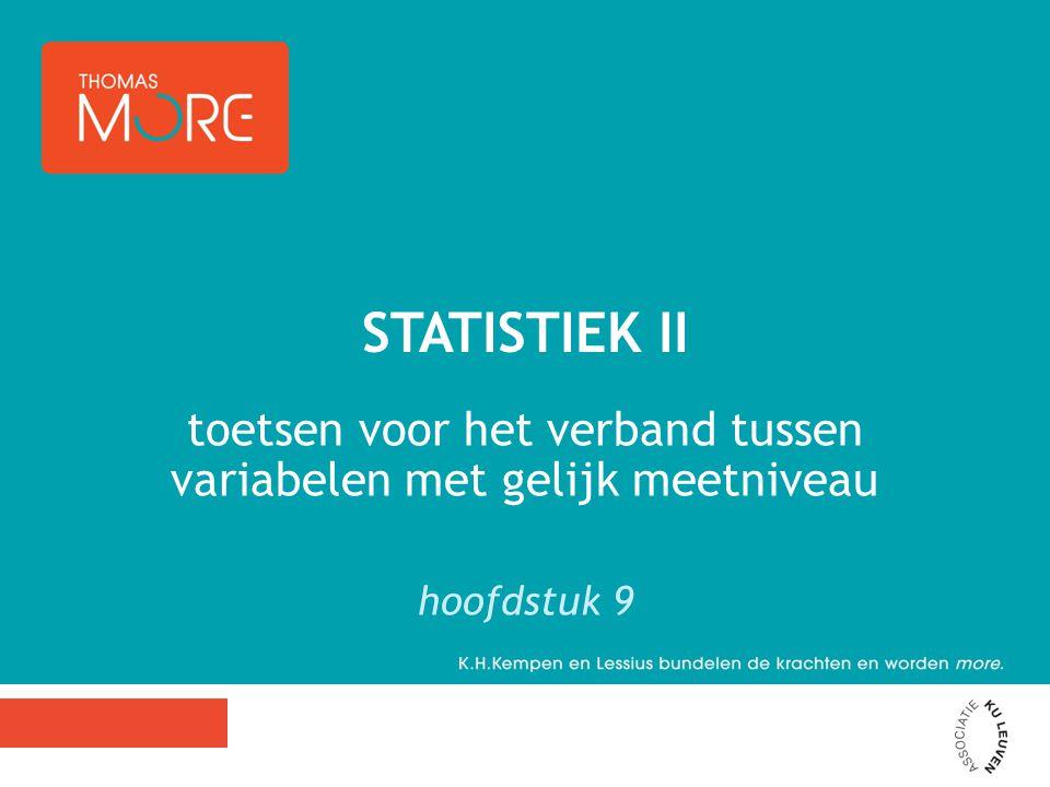 toetsen voor het verband tussen variabelen met gelijk meetniveau hoofdstuk 9 STATISTIEK II