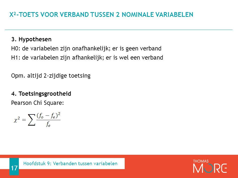 3. Hypothesen H0: de variabelen zijn onafhankelijk; er is geen verband H1: de variabelen zijn afhankelijk; er is wel een verband Opm. altijd 2-zijdige
