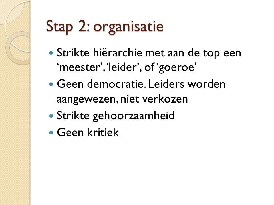 Stap 2: organisatie Strikte hiërarchie met aan de top een 'meester', 'leider', of 'goeroe' Geen democratie. Leiders worden aangewezen, niet verkozen S
