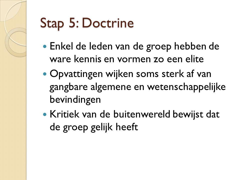 Stap 5: Doctrine Enkel de leden van de groep hebben de ware kennis en vormen zo een elite Opvattingen wijken soms sterk af van gangbare algemene en we