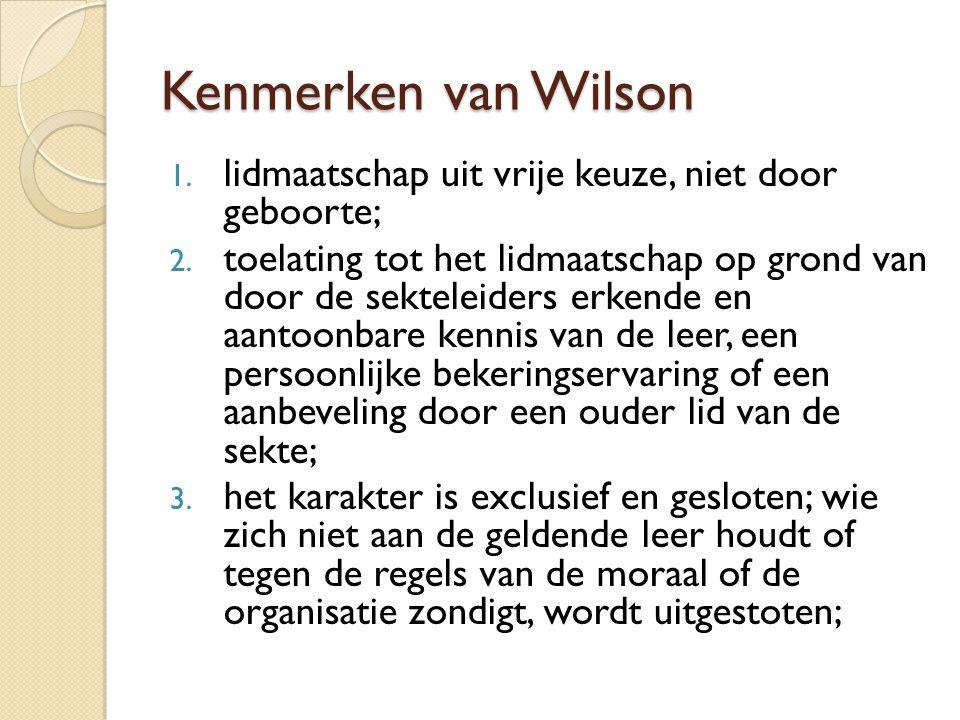 Kenmerken van Wilson 1. lidmaatschap uit vrije keuze, niet door geboorte; 2. toelating tot het lidmaatschap op grond van door de sekteleiders erkende