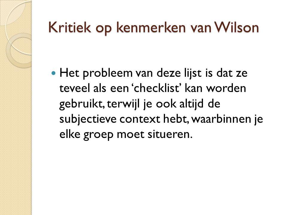 Kritiek op kenmerken van Wilson Het probleem van deze lijst is dat ze teveel als een 'checklist' kan worden gebruikt, terwijl je ook altijd de subject