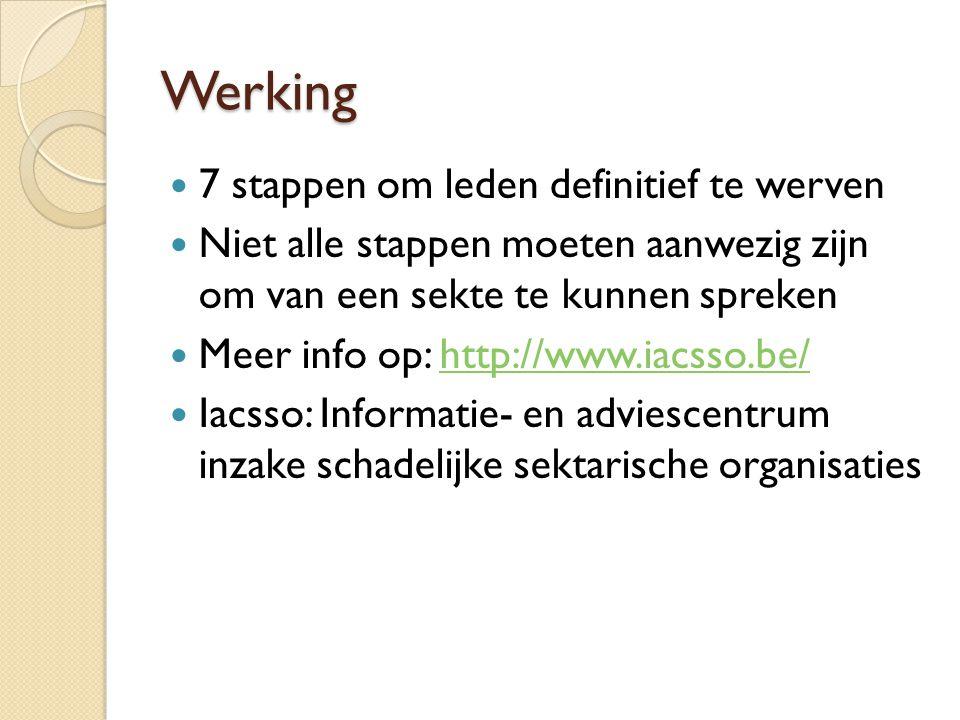 Werking 7 stappen om leden definitief te werven Niet alle stappen moeten aanwezig zijn om van een sekte te kunnen spreken Meer info op: http://www.iac