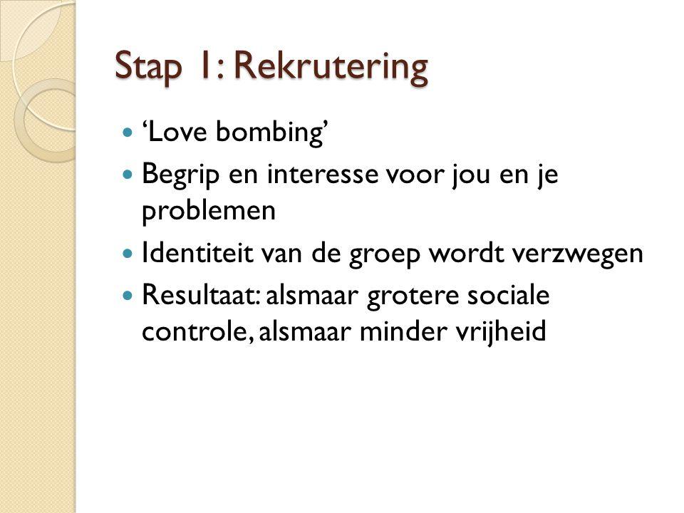 Stap 1: Rekrutering 'Love bombing' Begrip en interesse voor jou en je problemen Identiteit van de groep wordt verzwegen Resultaat: alsmaar grotere soc