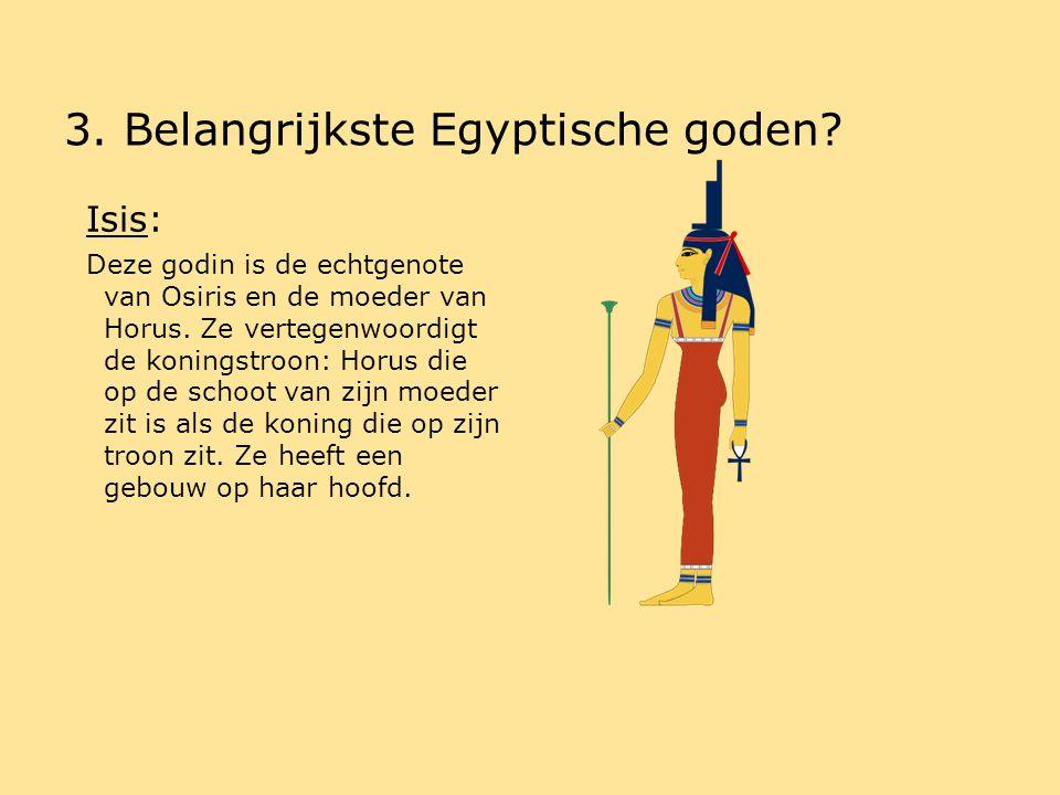 3.Belangrijkste Egyptische goden. Horus: Hij is de zoon van Isis en Osiris.