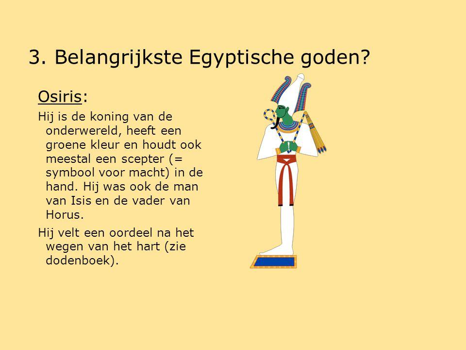 3.Belangrijkste Egyptische goden. Seth: Deze god staat symbool voor het kwaad.