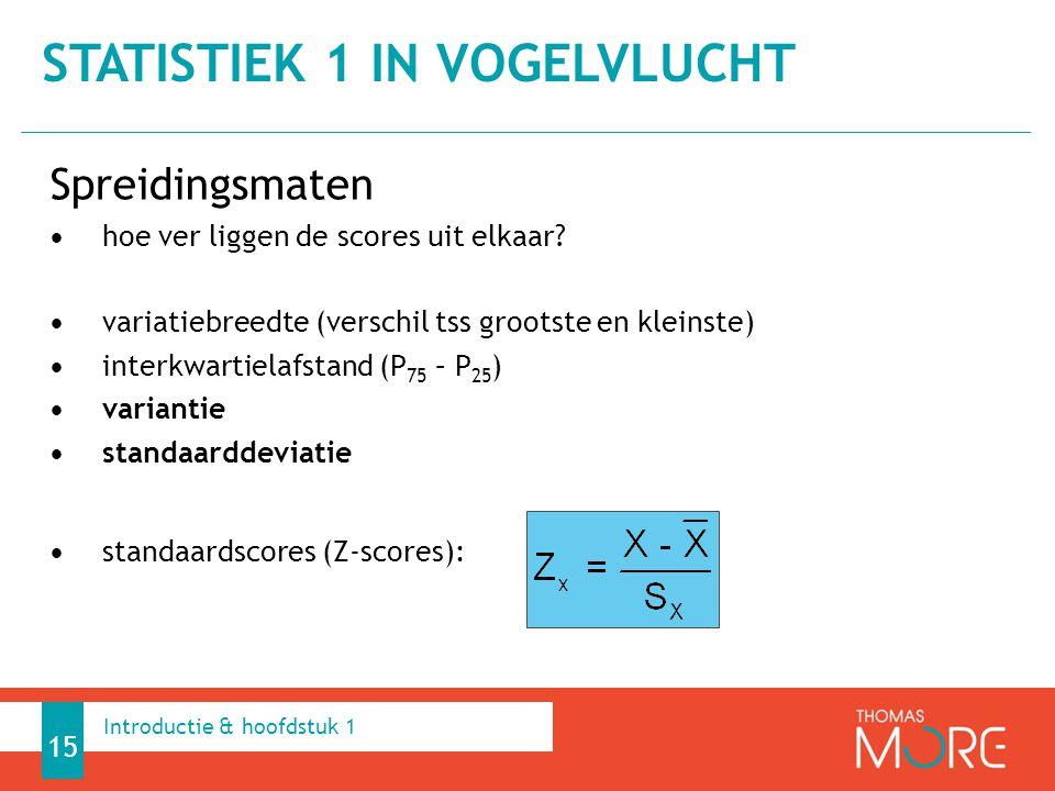 Spreidingsmaten hoe ver liggen de scores uit elkaar? variatiebreedte (verschil tss grootste en kleinste) interkwartielafstand (P 75 – P 25 ) variantie