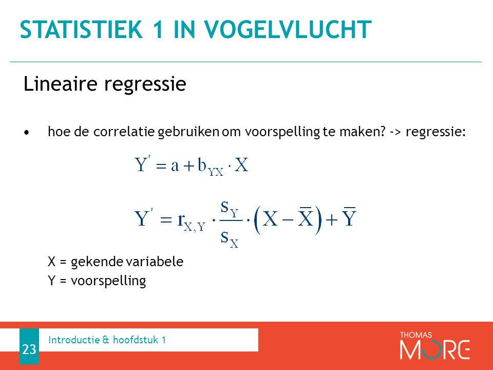 Lineaire regressie hoe de correlatie gebruiken om voorspelling te maken? -> regressie: X = gekende variabele Y = voorspelling STATISTIEK 1 IN VOGELVLU