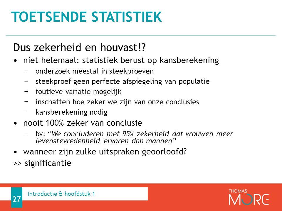 Dus zekerheid en houvast!? niet helemaal: statistiek berust op kansberekening − onderzoek meestal in steekproeven − steekproef geen perfecte afspiegel