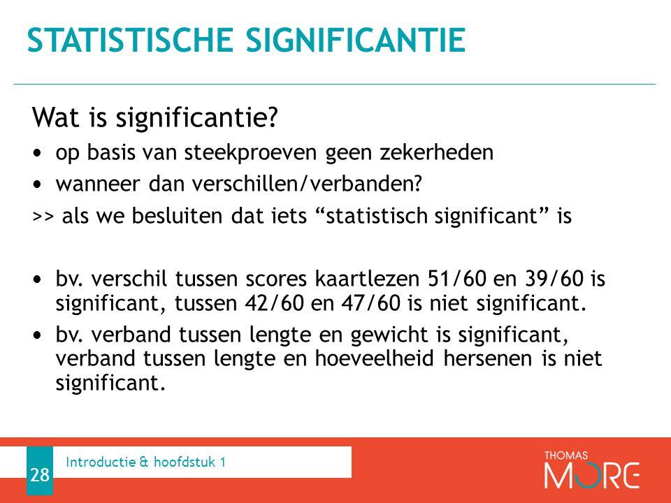"""Wat is significantie? op basis van steekproeven geen zekerheden wanneer dan verschillen/verbanden? >> als we besluiten dat iets """"statistisch significa"""