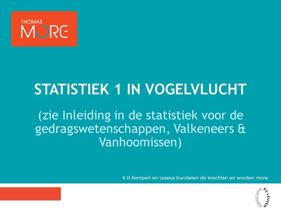 (zie Inleiding in de statistiek voor de gedragswetenschappen, Valkeneers & Vanhoomissen) STATISTIEK 1 IN VOGELVLUCHT