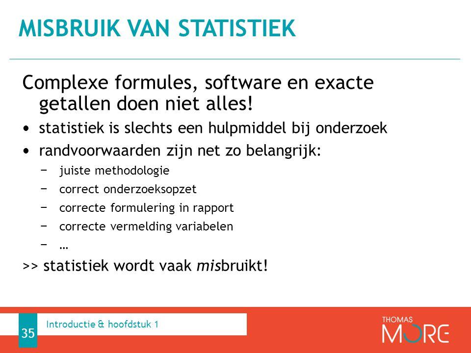 Complexe formules, software en exacte getallen doen niet alles! statistiek is slechts een hulpmiddel bij onderzoek randvoorwaarden zijn net zo belangr
