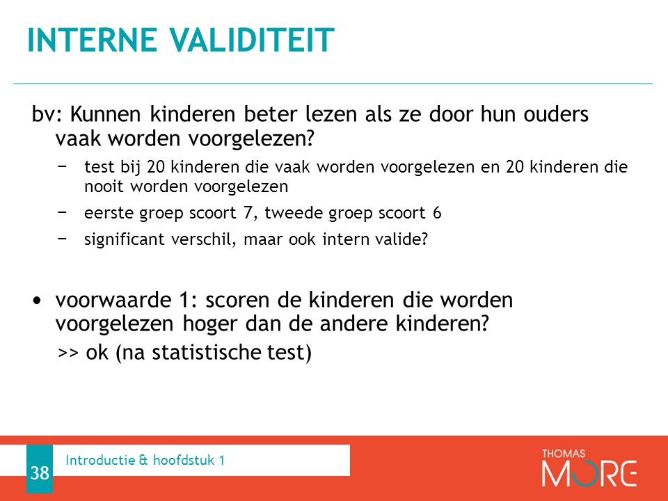 bv: Kunnen kinderen beter lezen als ze door hun ouders vaak worden voorgelezen? − test bij 20 kinderen die vaak worden voorgelezen en 20 kinderen die
