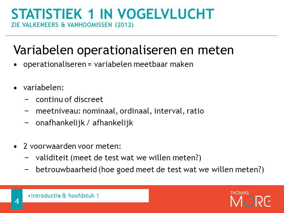Variabelen operationaliseren en meten operationaliseren = variabelen meetbaar maken variabelen: − continu of discreet − meetniveau: nominaal, ordinaal