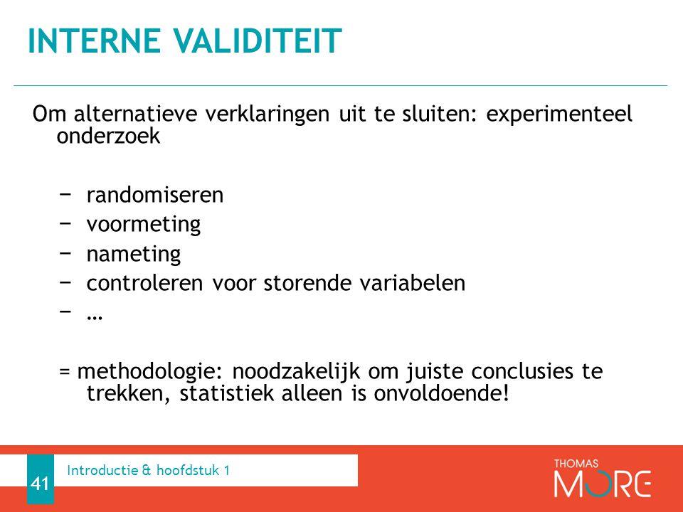 Om alternatieve verklaringen uit te sluiten: experimenteel onderzoek − randomiseren − voormeting − nameting − controleren voor storende variabelen − …