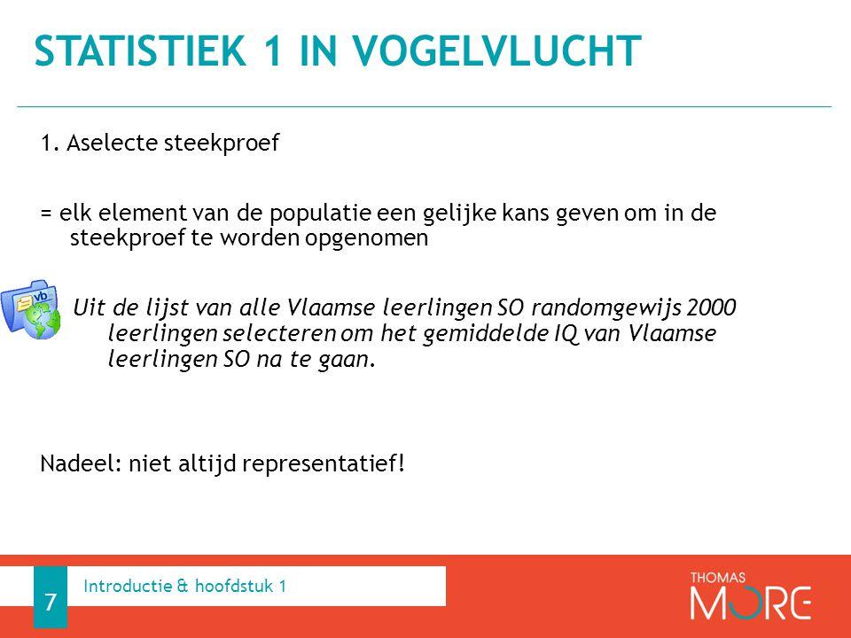 1. Aselecte steekproef = elk element van de populatie een gelijke kans geven om in de steekproef te worden opgenomen Uit de lijst van alle Vlaamse lee