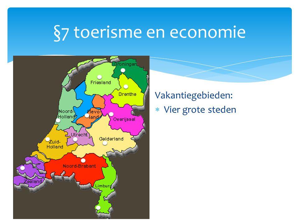 §7 toerisme en economie Vakantiegebieden:  Vier grote steden  Strand, zee en meren