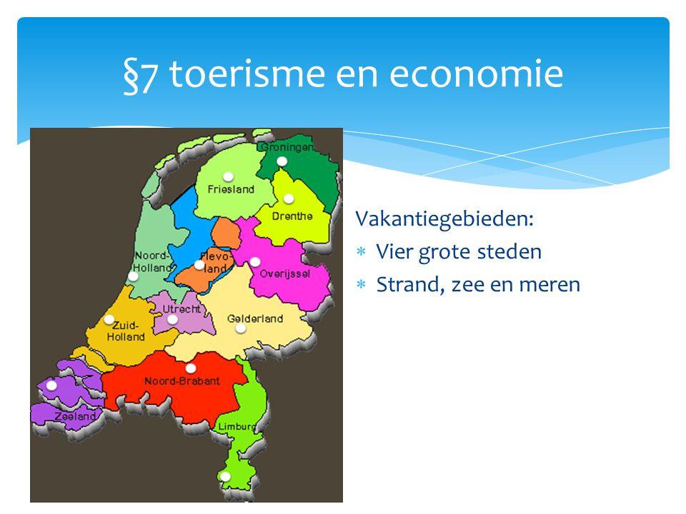 §7 toerisme en economie Vakantiegebieden:  Vier grote steden  Strand, zee en meren  Bos, hei en andere natuurgebieden  Overig NL