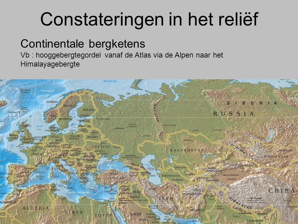 Constateringen in het reliëf Continentale bergketens Vb : hooggebergtegordel vanaf de Atlas via de Alpen naar het Himalayagebergte