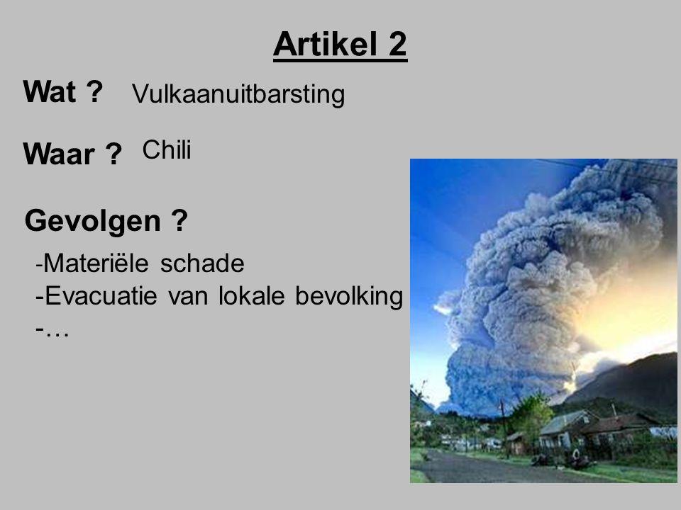 Artikel 2 Wat ? Waar ? Gevolgen ? Vulkaanuitbarsting Chili - Materiële schade -Evacuatie van lokale bevolking -…-…
