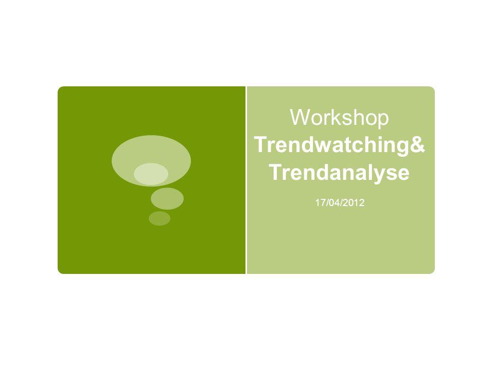 Welke trend heeft iedere groep nu? TRENDWATCHING & TRENDANALYSE …….Volgende oefening!