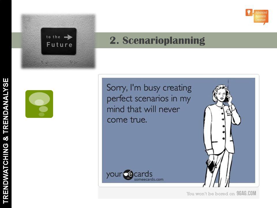 TRENDWATCHING & TRENDANALYSE 2. Scenarioplanning