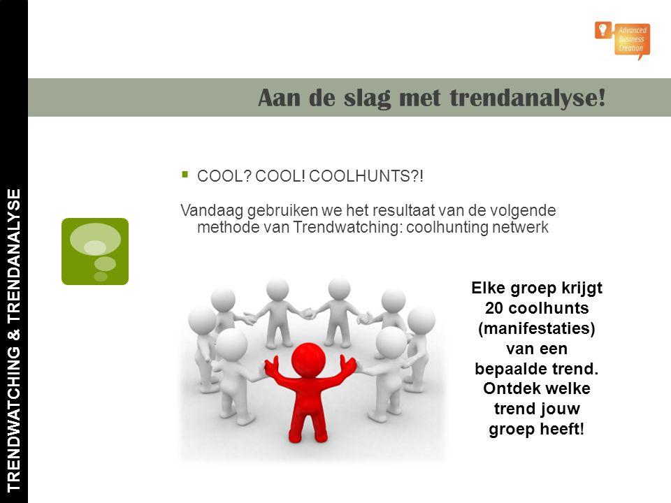 Aan de slag met trendanalyse!  COOL? COOL! COOLHUNTS?! Vandaag gebruiken we het resultaat van de volgende methode van Trendwatching: coolhunting netw
