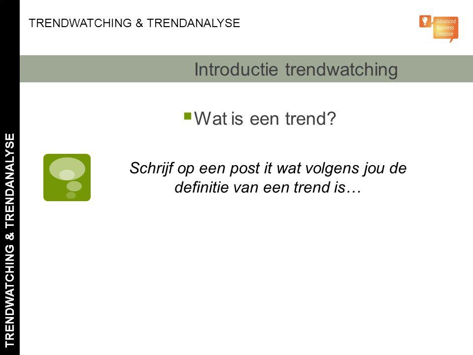 Introductie Trendwatching  Wat is een trend? Schrijf op een post it wat volgens jou de definitie van een trend is… TRENDWATCHING & TRENDANALYSE Intro