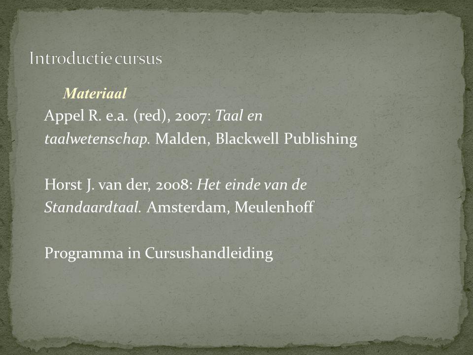 Materiaal Appel R. e.a. (red), 2007: Taal en taalwetenschap. Malden, Blackwell Publishing Horst J. van der, 2008: Het einde van de Standaardtaal. Amst