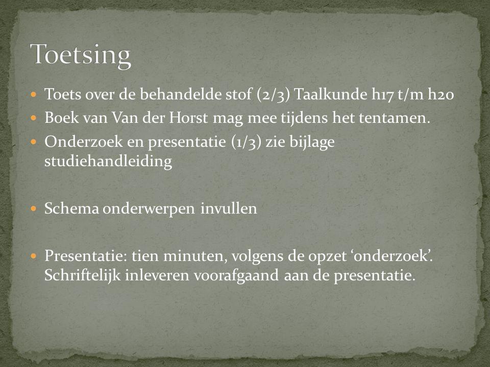 Toets over de behandelde stof (2/3) Taalkunde h17 t/m h20 Boek van Van der Horst mag mee tijdens het tentamen. Onderzoek en presentatie (1/3) zie bijl