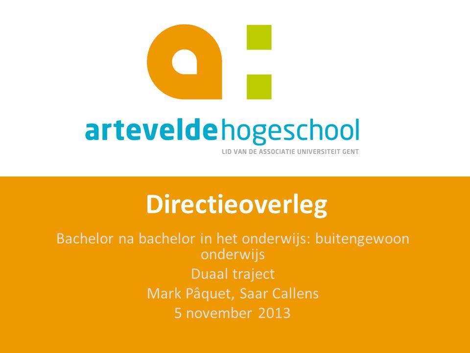 Directieoverleg Bachelor na bachelor in het onderwijs: buitengewoon onderwijs Duaal traject Mark Pâquet, Saar Callens 5 november 2013