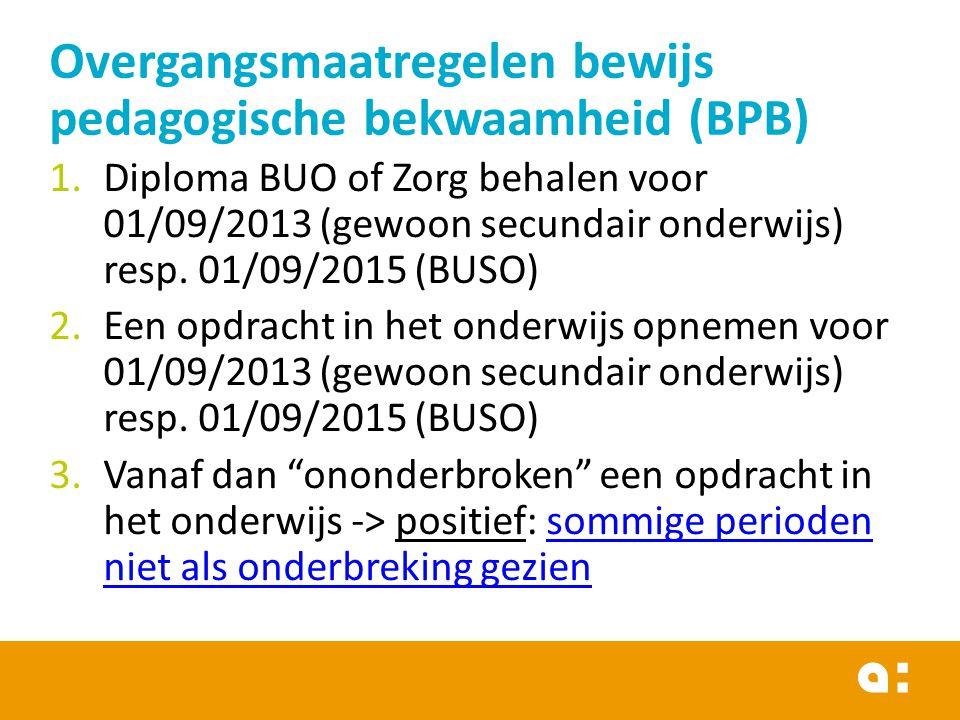 1.Diploma BUO of Zorg behalen voor 01/09/2013 (gewoon secundair onderwijs) resp. 01/09/2015 (BUSO) 2.Een opdracht in het onderwijs opnemen voor 01/09/
