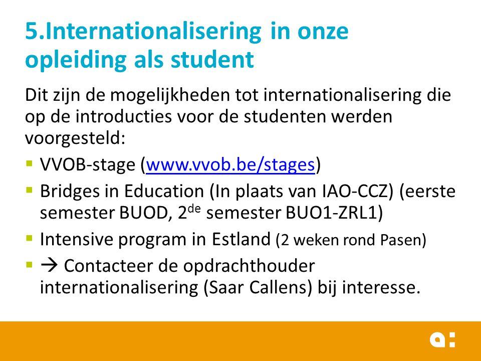 5.Internationalisering in onze opleiding als student Dit zijn de mogelijkheden tot internationalisering die op de introducties voor de studenten werde