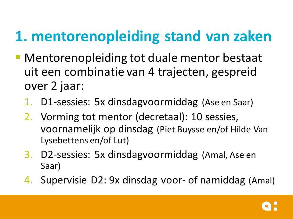  Mentorenopleiding tot duale mentor bestaat uit een combinatie van 4 trajecten, gespreid over 2 jaar: 1.D1-sessies: 5x dinsdagvoormiddag (Ase en Saar