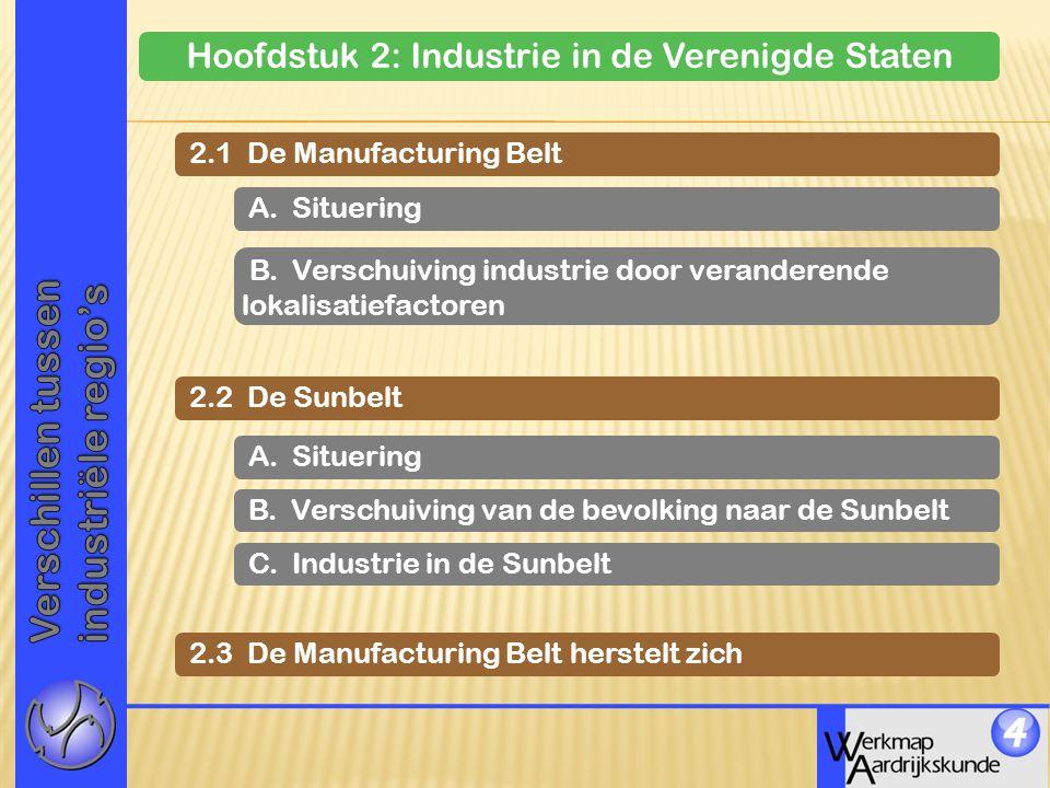 Hoofdstuk 2: Industrie in de Verenigde Staten 2.1 De Manufacturing Belt A. Situering B. Verschuiving industrie door veranderende lokalisatiefactoren 2