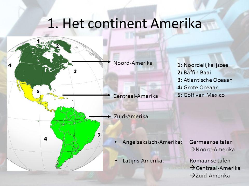 1. Het continent Amerika Noord-Amerika Centraal-Amerika Zuid-Amerika 1: Noordelijke Ijszee 2: Baffin Baai 3: Atlantische Oceaan 4: Grote Oceaan 5: Gol
