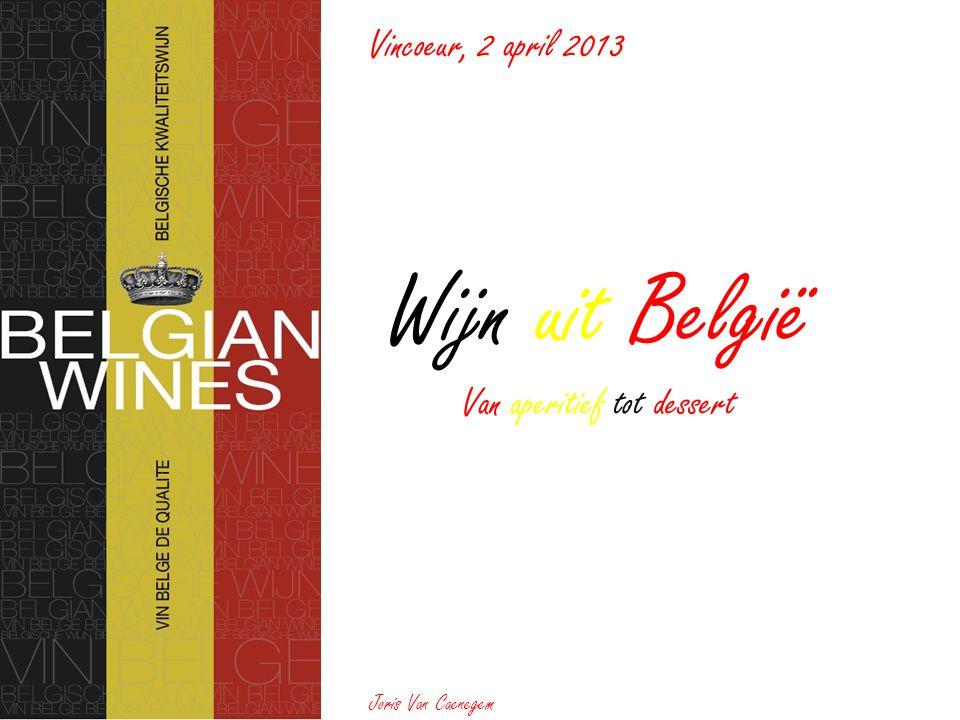 Vincoeur, 2 april 2013 Wijn uit België Van aperitief tot dessert Joris Van Caenegem
