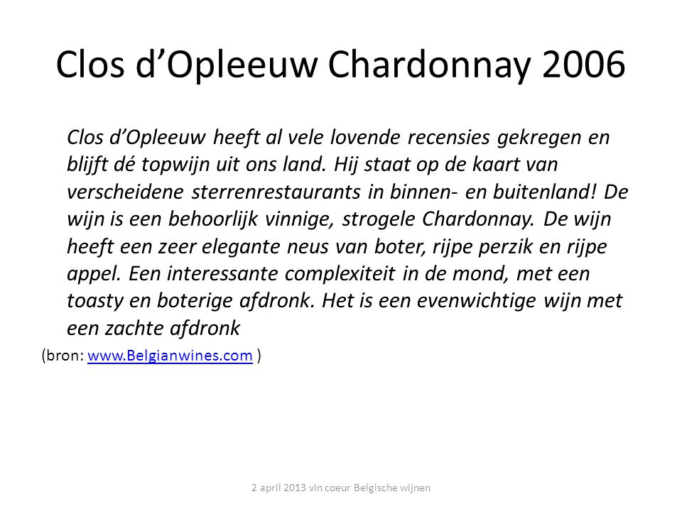 Clos d'Opleeuw Chardonnay 2006 Clos d'Opleeuw heeft al vele lovende recensies gekregen en blijft dé topwijn uit ons land.