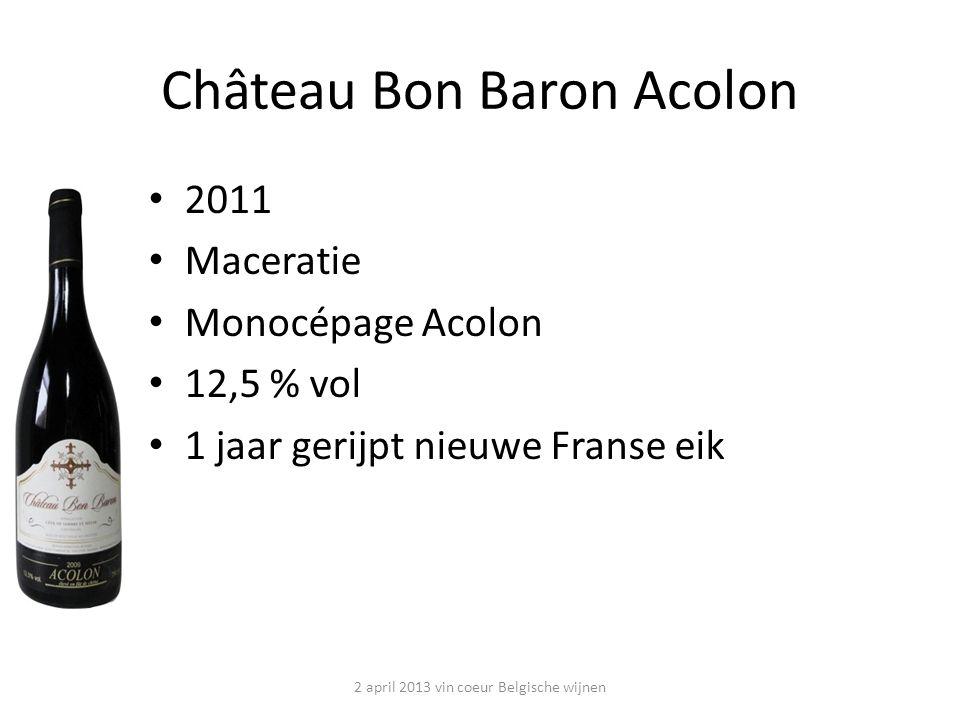 2011 Maceratie Monocépage Acolon 12,5 % vol 1 jaar gerijpt nieuwe Franse eik Château Bon Baron Acolon 2 april 2013 vin coeur Belgische wijnen