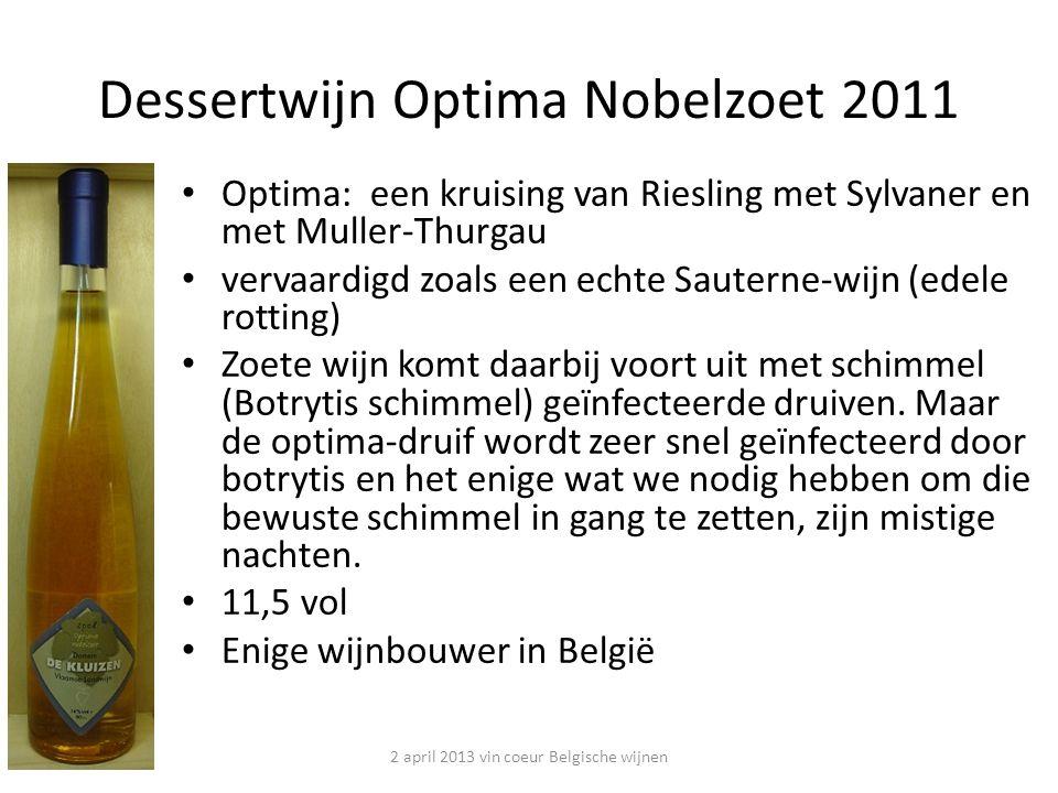 Dessertwijn Optima Nobelzoet 2011 Optima: een kruising van Riesling met Sylvaner en met Muller-Thurgau vervaardigd zoals een echte Sauterne-wijn (edele rotting) Zoete wijn komt daarbij voort uit met schimmel (Botrytis schimmel) geïnfecteerde druiven.