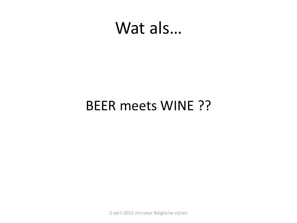 Wat als… BEER meets WINE ?? 2 april 2013 vin coeur Belgische wijnen