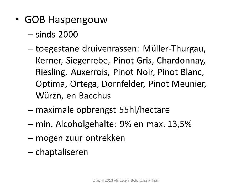 GOB Haspengouw – sinds 2000 – toegestane druivenrassen: Müller-Thurgau, Kerner, Siegerrebe, Pinot Gris, Chardonnay, Riesling, Auxerrois, Pinot Noir, Pinot Blanc, Optima, Ortega, Dornfelder, Pinot Meunier, Würzn, en Bacchus – maximale opbrengst 55hl/hectare – min.