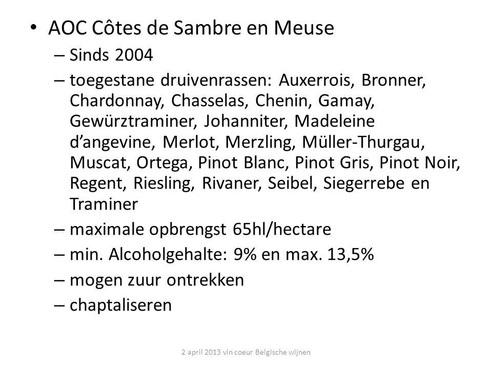 AOC Côtes de Sambre en Meuse – Sinds 2004 – toegestane druivenrassen: Auxerrois, Bronner, Chardonnay, Chasselas, Chenin, Gamay, Gewürztraminer, Johanniter, Madeleine d'angevine, Merlot, Merzling, Müller-Thurgau, Muscat, Ortega, Pinot Blanc, Pinot Gris, Pinot Noir, Regent, Riesling, Rivaner, Seibel, Siegerrebe en Traminer – maximale opbrengst 65hl/hectare – min.
